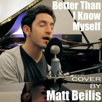Better Than I Know Myself — Matt Beilis