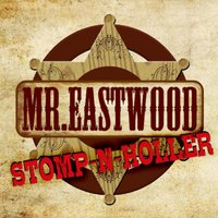 Stomp 'n' Holler — Mr. Eastwood