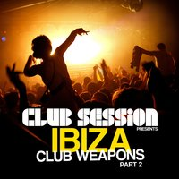 Club Session Pres. Ibiza Club Weapons, Pt. 2 — сборник