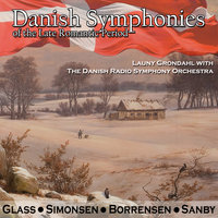Glass, Simonsen, Borrensen & Sanby: Danish Symphonies of the Late Romantic Period — Launy Grondahl, The Danish Radio Symphony Orchestra