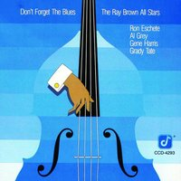 Don't Forget The Blues — The Ray Brown All Stars