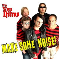 Make Some Noise — The Von Nitros