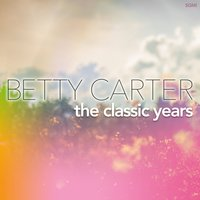 The Classic Years — Betty Carter