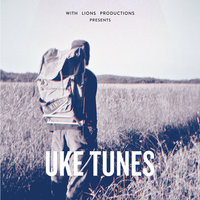 Uke Tunes (With Lions Productions Presents) — WLP