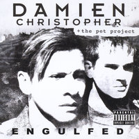 Engulfed — Damien Christopher and the Pet Project