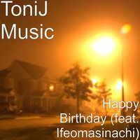 Happy Birthday — ToniJ Music, Ifeomasinachi