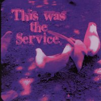 This Was The Service — The Service