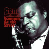Stompin' at the Savoy — Gene Ammons