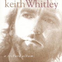 A Tribute Album — Keith Whitley