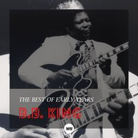 The Best Of Early Years — B.B. King