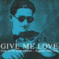 Give Me Love: Songs Of The Brokenhearted - Baghdad, 1925-1929 — сборник