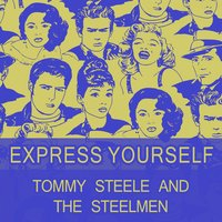Express Yourself — Tommy Steele and the Steelmen