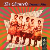Greatest Hits — The Chantels