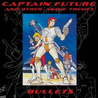 Captain Future and Other Anime Themes — Bullets