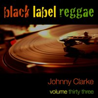 Black Label Reggae-Johnny Clarke-Vol. 33 — Johnny Clarke
