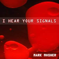 I Hear Your Signals — Mark Mosher