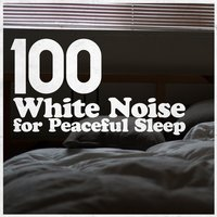 100 White Noise for Peaceful Sleep — White Noise For Baby Sleep