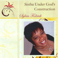 Sistha Under God's Construction — Sylvia Fedrick