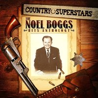 Country Superstars: The Noel Boggs Hits Anthology — Noel Boggs