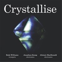 Crystallise — Bede Williams, Alistair MacDonald & Jonathan Kemp
