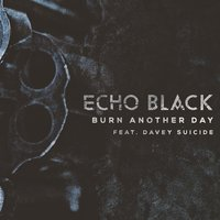 Burn Another Day (feat. Davey Suicide) — Davey Suicide, Echo Black