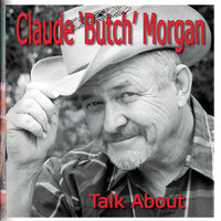 Talk About — Claude ''Butch'' Morgan