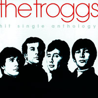 Hit Single Anthology — The Troggs