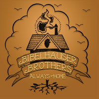 Always Home — Bibelhauser Brothers
