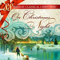 88 Holiday Classical Christmas: On Christmas Night — Пётр Ильич Чайковский