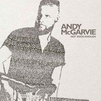 Not Soon Enough — Andy McGarvie