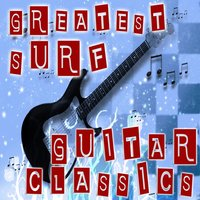 Greatest Surf Guitar Classics — The Originals, The Ventures, The Champs