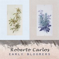 Early Bloomers — Roberto Carlos