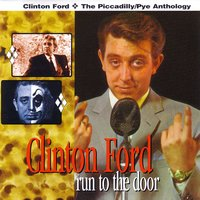 Run to the Door - The Piccadilly / Pye Anthology — Clinton Ford