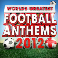 Worlds Greatest Football Anthems - Classic Songs for the Euros 2012 — Football Masters