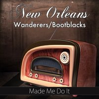 Made Me Do It — New Orleans Wanderers/Bootblacks