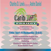 Isn't It Romantic (feat. Charles D. Lewis & Andre Daniel) — Charles D. Lewis, The Carib Jazz Project, Andre Daniel