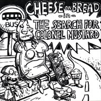 The Search for Colonel Mustard — Cheese On Bread