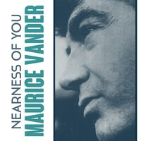 Nearness of You — MAURICE VANDER