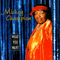 What You Want — Mickey Champion