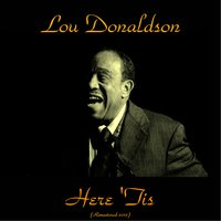 Here 'Tis — Lou Donaldson, Grant Green, Baby Face Willette, Dave Bailey