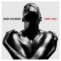 Your Love - Single — Dinah Eastwood