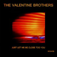 Just Let Me Be Close to You 64 Bit Master — The Valentine Brothers