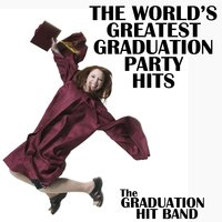 The World's Greatest Graduation Party Hits — The Graduation Hit Band