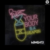Your Body Is A Weapon — The Wombats