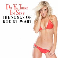 Do Ya Think I'm Sexy - The Songs Of Rod Stewart — сборник