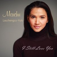 I Still Love You — Menchu Lauchengco-Yulo