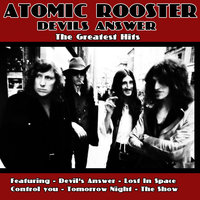 Devils' Answer - The Greatest Hits Of Atomic Rooster — Atomic Rooster