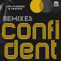 Confident Remixes — Lois Plugged, Fruckie, Loïs Plugged, Fruckie