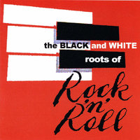 The Black & White Roots of Rock'n'Roll — сборник