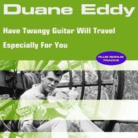 Have Twangy Guitar Will Travel  Especially for You — Duane Eddy